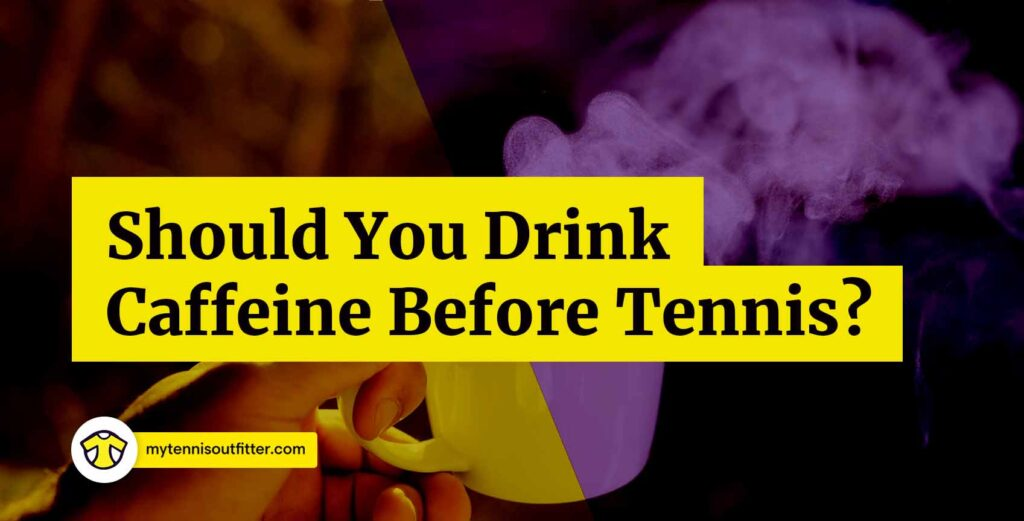 should you drink caffeine before tennis?